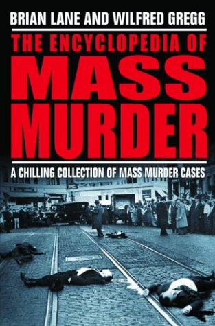 The Encyclopedia of Mass Murder, by Brian Lane and Wilfred Gregg