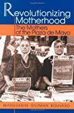Revolutionizing Motherhood: The Mothers of the Plaza de Mayo (Latin American Silhouettes)