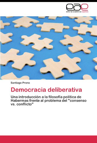 "Democracia deliberativa: Una introduccion a la filosofia politica de Habermas frente al problema del ""consenso vs. conflicto""  [Prono, Santiago] (Tapa Blanda)"