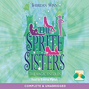 The Sprite Sisters: The Magic Unfolds Audiobook