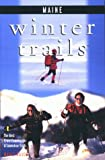 img - for Winter Trails Maine: The Best Cross-Country Ski and Snowshoe Trails (Winter Trails Series) book / textbook / text book