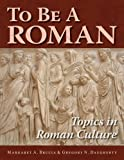 To Be A Roman: Topics in Roman Culture