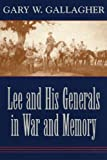 Lee and His Generals in War and Memory (0807129585) by Gallagher, Gary W.