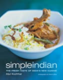 Atul Kochhar Simple Indian: The Fresh Tastes of India's New Cuisine