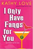 I Only Have Fangs for You (The Young Brothers, Book 3) (075821135X) by Love, Kathy
