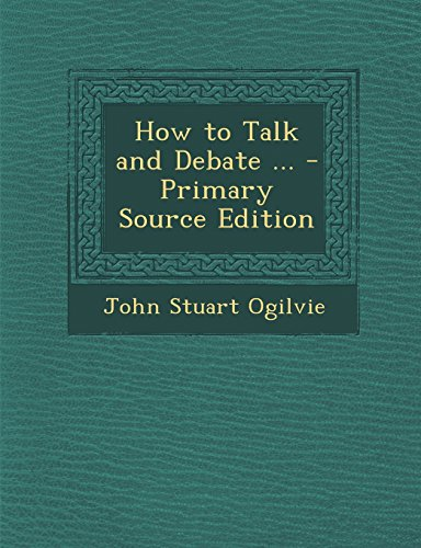 How to Talk and Debate ... - Primary Source Edition