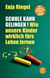 Schule kann gelingen!: Wie unsere Kinder wirklich frs Leben lernen