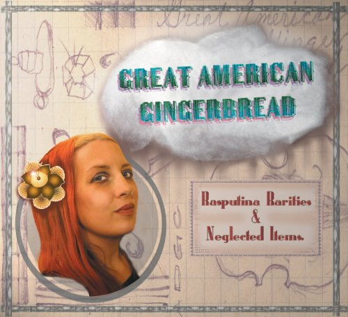 Great American Gingerbread: Rarities & Neglected Items