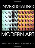 Investigating Modern Art (Open University Modern Art, Practices & Debates)