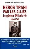 echange, troc Jean-Christophe Buisson - Héros trahi par les Alliés : le général Mihailovic, 1893-1946