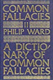 A Dictionary of Common Fallacies (Oleander reference books) (v. 2)