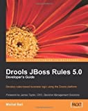 Drools JBoss Rules 5.0 Developer's Guide by Bali, M published by PACKT PUBLISHING (2009)