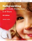 Safeguarding and Child Protection: 0-8 Years, 4th Edition: Linking Theory and Practice