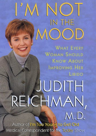 I'm Not in the Mood: What Every Woman Should Know About Improving Her Libido, Judith Reichman