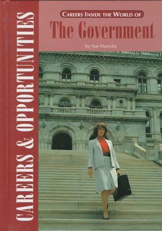 Careers Inside the World of the Government (Careers and Opportunities), SUE HURWITZ