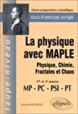 La physique avec MAPLE : Physique, Chimie, Fractales et Chaos  MP-PC-PSI-PT - Cours et exercices corrigs