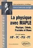 echange, troc Vincent Bourges - La physique avec MAPLE : Physique, Chimie, Fractales et Chaos  MP-PC-PSI-PT - Cours et exercices corrigés