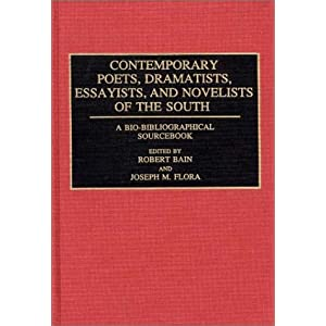 Contemporary Poets, Dramatists, Essayists, and Novelists of the South: A Bio-Bibliographical Sourcebook Michael A. Bain and Joseph M Flora