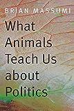 What Animals Teach Us about Politics