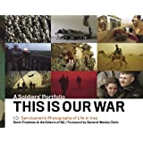 This Is Our War: A Soldiers' Portfolio: Servicemen's Photographs of Life in Iraq