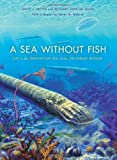 img - for A Sea without Fish: Life in the Ordovician Sea of the Cincinnati Region (Life of the Past) by Davis, Richard Arnold, Meyer, David L. (2009) Hardcover book / textbook / text book