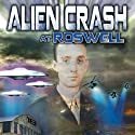 Alien Crash at Roswell: The UFO Truth Lost in Time Radio/TV Program by Jesse Marcel III, Warren Croyle, Philip Coppens Narrated by Jesse Marcel III, Warren Croyle, Philip Coppens