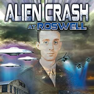 Alien Crash at Roswell: The UFO Truth Lost in Time | [Jesse Marcel III, Warren Croyle, Philip Coppens]