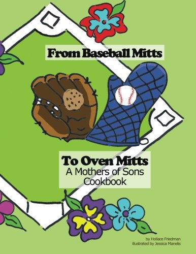 From Baseball Mitts To Oven Mitts:A Mothers of Sons Cookbook