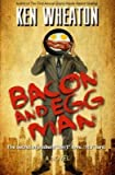 img - for [ Bacon and Egg Man by Wheaton, Ken ( Author ) Jul-2014 Paperback ] book / textbook / text book