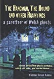 Thomas Corum Caldas The Hangman, the Hound and Other Huntings: A Gazetteer of Welsh Ghosts