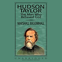 Hudson Taylor: The Man Who Believed God | Livre audio Auteur(s) : Marshall Broomhall Narrateur(s) : Frederick Davidson
