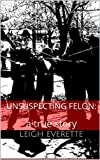img - for Unsuspecting Felon: A True Story book / textbook / text book
