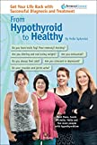 img - for From Hypothyroid to Healthy - Get Your Life Back - Successful Diagnosis and Treatment book / textbook / text book