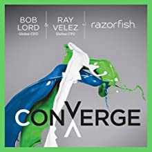 Converge: Transforming Business at the Intersection of Marketing and Technology (       UNABRIDGED) by Bob Lord, Ray Velez Narrated by Michael Butler Murray