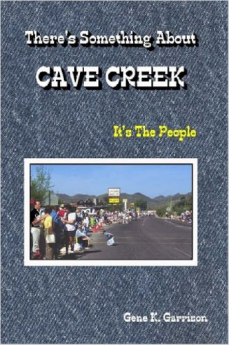 There's Something About Cave Creek: It's the People, Gene K. Garrison