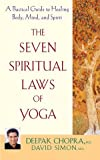 The Seven Spiritual Laws of Yoga: A Practical Guide to Healing Body, Mind, and Spirit (0471736279) by Deepak Chopra