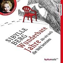 Wunderbare Jahre: Als wir noch die Welt bereisten Hörbuch von Sibylle Berg Gesprochen von: Katja Riemann