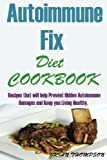 Autoimmune Fix Diet Cookbook:: Recipes that will help Prevent Hidden Autoimmune Damages and Keep you Living Healthy.