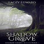 Shadow Grove: Shadow Grove Series, Book 1 | Lacey Edward