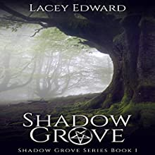 Shadow Grove: Shadow Grove Series, Book 1 (       UNABRIDGED) by Lacey Edward Narrated by Cait Frizzell