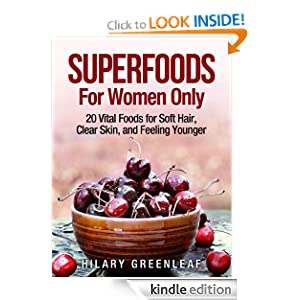 Superfoods for Women Only: 20 Vital Foods for Soft Hair, Clear Skin, and Looking Younger