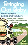 Bringing Out Baby: Places to Take Babies and Toddlers : Seattle, the Eastside, and South Snohomish County