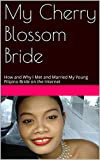 img - for My Cherry Blossom Bride: How and Why I Met and Married My Young Filipino Bride on the Internet book / textbook / text book