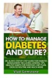 How to Manage Diabetes and Cure?: Dr. Alan's Step By Step Guide for Diabetes Management Including General Tips, Diet Plan, Exercise Routine and Much More!