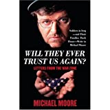 Will They Ever Trust Us Again?: Letters From the War Zone ~ Michael Moore