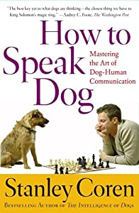 How To Speak Dog Mastering The Art Of Dog-human Communication from Free Press