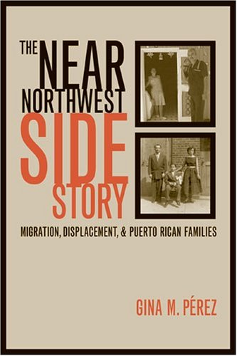 The Near Northwest Side Story: Migration, Displacement,...