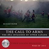 The Call to Arms: The 1812 Invasions of Upper Canada (Upper Canada Preserved — War of 1812)
