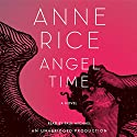 Angel Time: The Songs of the Seraphim Audiobook by Anne Rice Narrated by Paul Michael