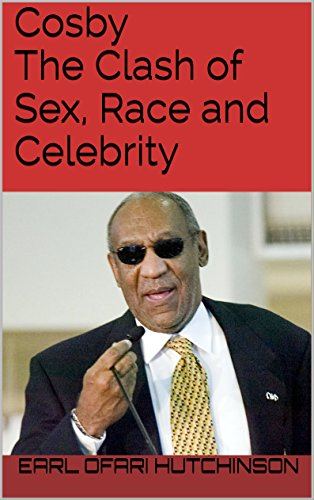 Cosby: The Clash of Sex, Race and Celebrity by Earl Ofari Hutchinson